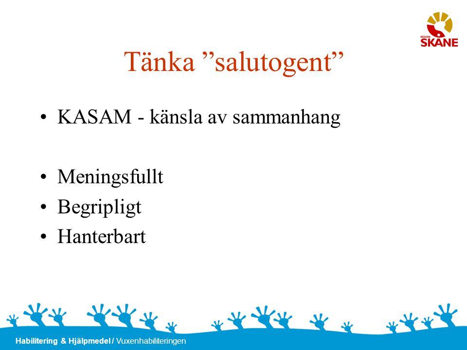 """Habilitering & Hjälpmedel / Vuxenhabiliteringen Tänka """"salutogent"""" •KASAM - känsla av sammanhang •Meningsfullt •Begripligt •Hanterbart"""