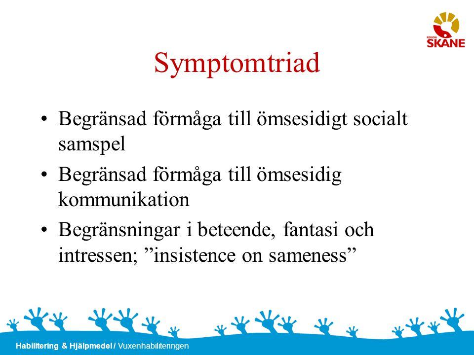 Habilitering & Hjälpmedel / Vuxenhabiliteringen Symptomtriad •Begränsad förmåga till ömsesidigt socialt samspel •Begränsad förmåga till ömsesidig komm