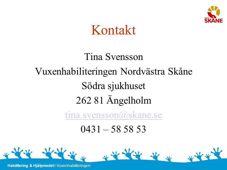 Habilitering & Hjälpmedel / Vuxenhabiliteringen Kontakt Tina Svensson Vuxenhabiliteringen Nordvästra Skåne Södra sjukhuset 262 81 Ängelholm tina.svens