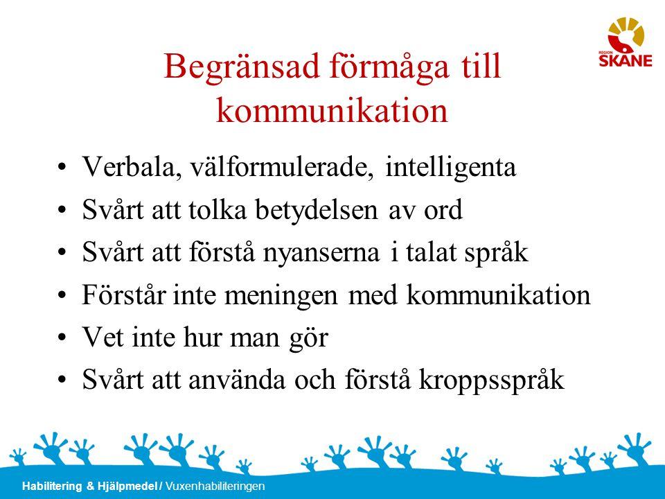 Habilitering & Hjälpmedel / Vuxenhabiliteringen Begränsad förmåga till kommunikation •Verbala, välformulerade, intelligenta •Svårt att tolka betydelse