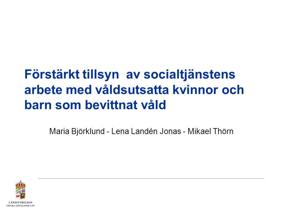 Förstärkt tillsyn av socialtjänstens arbete med våldsutsatta kvinnor och barn som bevittnat våld Maria Björklund - Lena Landén Jonas - Mikael Thörn