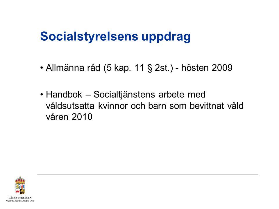 Socialstyrelsens uppdrag •Allmänna råd (5 kap. 11 § 2st.) - hösten 2009 •Handbok – Socialtjänstens arbete med våldsutsatta kvinnor och barn som bevitt