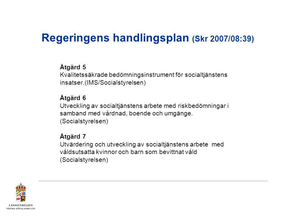 Regeringens handlingsplan (Skr 2007/08:39) Åtgärd 5 Kvalitetssäkrade bedömningsinstrument för socialtjänstens insatser.(IMS/Socialstyrelsen) Åtgärd 6