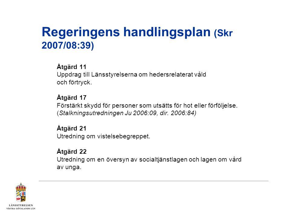 Regeringens handlingsplan (Skr 2007/08:39) Åtgärd 11 Uppdrag till Länsstyrelserna om hedersrelaterat våld och förtryck. Åtgärd 17 Förstärkt skydd för