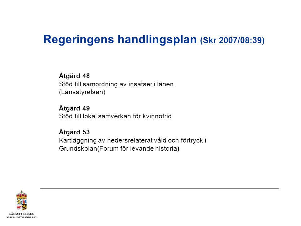Regeringens handlingsplan (Skr 2007/08:39) Åtgärd 48 Stöd till samordning av insatser i länen. (Länsstyrelsen) Åtgärd 49 Stöd till lokal samverkan för