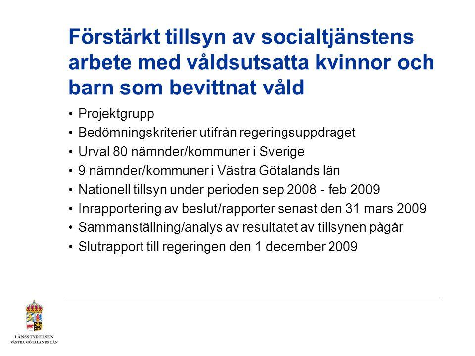 Förstärkt tillsyn av socialtjänstens arbete med våldsutsatta kvinnor och barn som bevittnat våld •Projektgrupp •Bedömningskriterier utifrån regeringsu