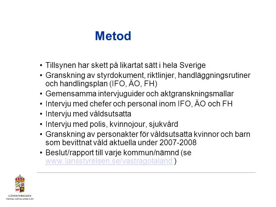 Metod •Tillsynen har skett på likartat sätt i hela Sverige •Granskning av styrdokument, riktlinjer, handläggningsrutiner och handlingsplan (IFO, ÄO, F