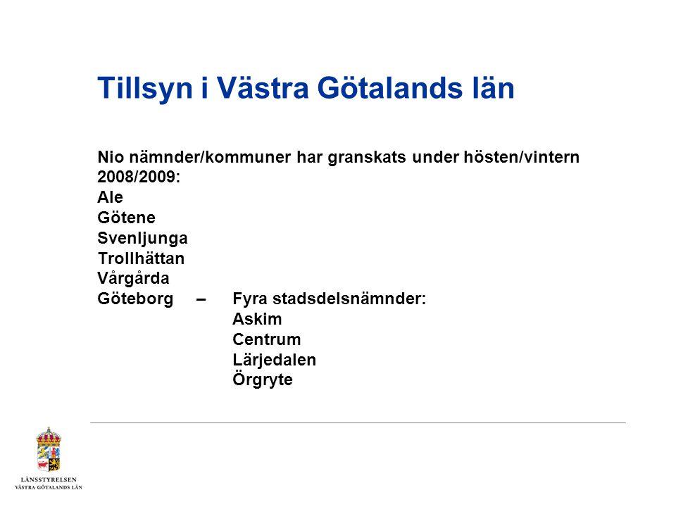 Tillsyn i Västra Götalands län Nio nämnder/kommuner har granskats under hösten/vintern 2008/2009: Ale Götene Svenljunga Trollhättan Vårgårda Göteborg