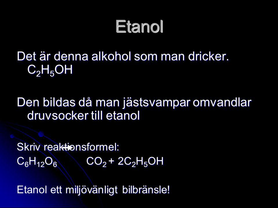 Etanol Det är denna alkohol som man dricker.