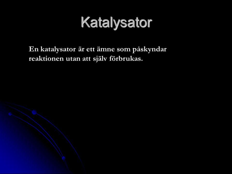 Katalysator En katalysator är ett ämne som påskyndar reaktionen utan att själv förbrukas.