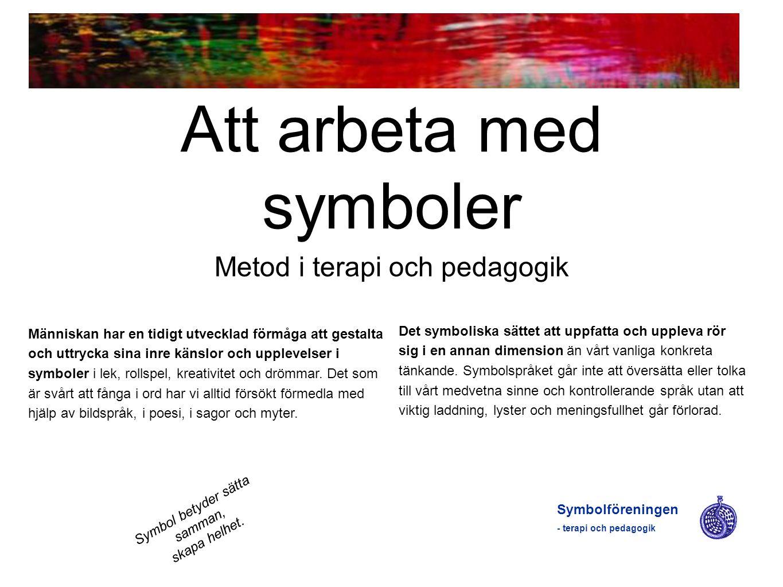 Att arbeta med symboler Metod i terapi och pedagogik Symbolföreningen - terapi och pedagogik Symbol betyder sätta samman, skapa helhet. Människan har