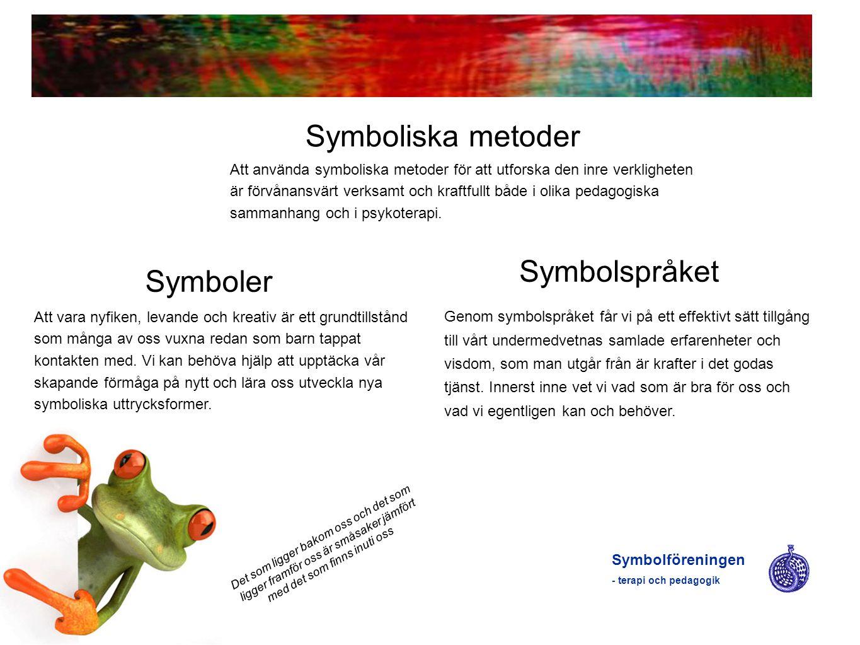 Symboliska metoder Symbolföreningen - terapi och pedagogik Det som ligger bakom oss och det som ligger framför oss är småsaker jämfört med det som fin
