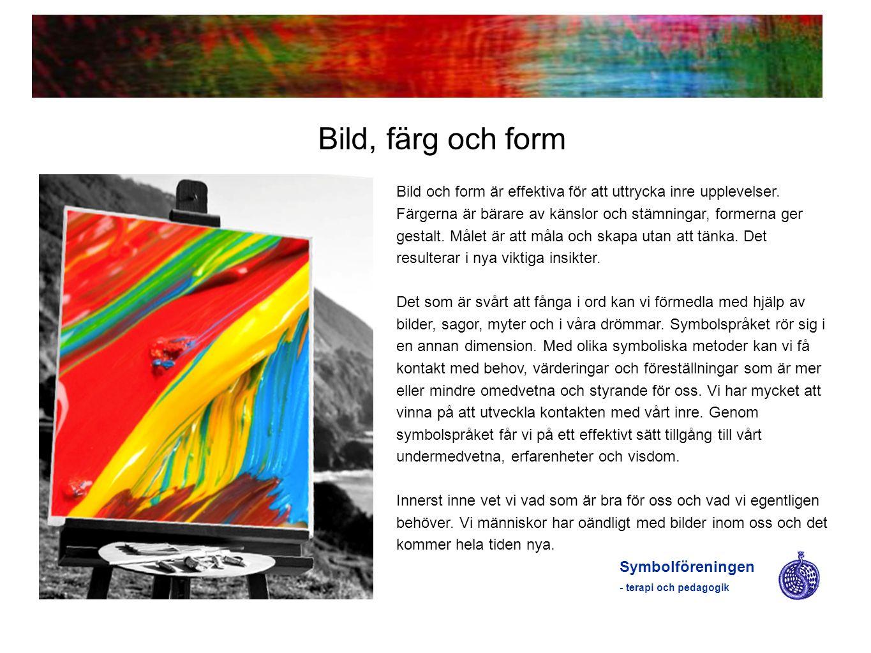 Bild, färg och form Symbolföreningen - terapi och pedagogik Bild och form är effektiva för att uttrycka inre upplevelser. Färgerna är bärare av känslo