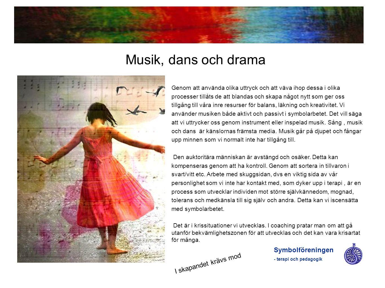 Symbolföreningen - terapi och pedagogik Musik, dans och drama Genom att använda olika uttryck och att väva ihop dessa i olika processer tillåts de att