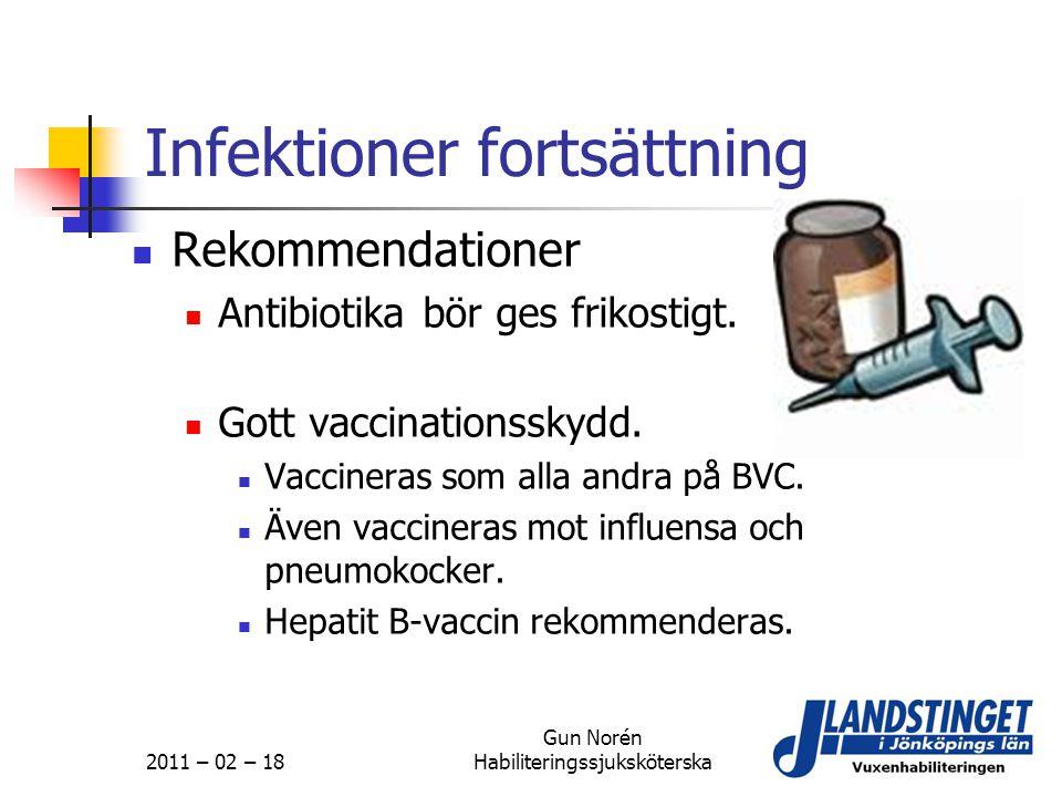 2011 – 02 – 18 Gun Norén Habiliteringssjuksköterska Infektioner fortsättning  Rekommendationer  Antibiotika bör ges frikostigt.  Gott vaccinationss
