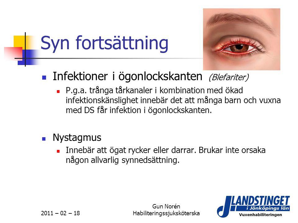 2011 – 02 – 18 Gun Norén Habiliteringssjuksköterska Syn fortsättning  Infektioner i ögonlockskanten (Blefariter)  P.g.a. trånga tårkanaler i kombina