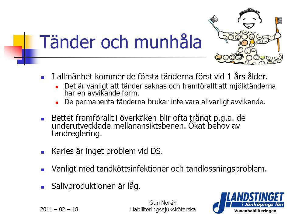 2011 – 02 – 18 Gun Norén Habiliteringssjuksköterska Tänder och munhåla  I allmänhet kommer de första tänderna först vid 1 års ålder.  Det är vanligt