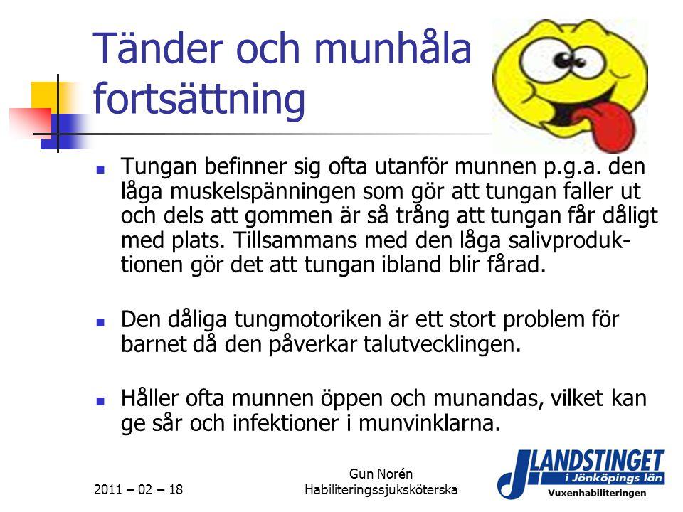 2011 – 02 – 18 Gun Norén Habiliteringssjuksköterska Tänder och munhåla fortsättning  Tungan befinner sig ofta utanför munnen p.g.a. den låga muskelsp