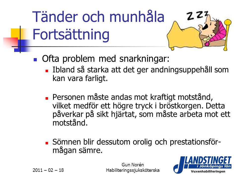 2011 – 02 – 18 Gun Norén Habiliteringssjuksköterska Tänder och munhåla Fortsättning  Ofta problem med snarkningar:  Ibland så starka att det ger and