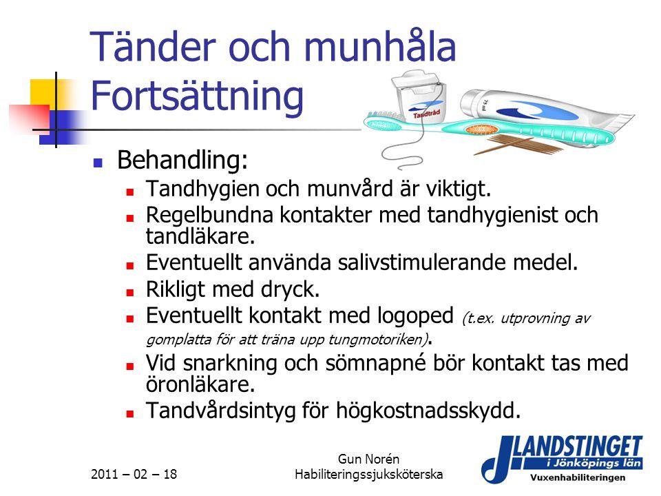 2011 – 02 – 18 Gun Norén Habiliteringssjuksköterska Tänder och munhåla Fortsättning  Behandling:  Tandhygien och munvård är viktigt.  Regelbundna k