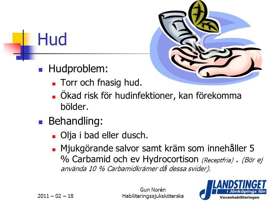 2011 – 02 – 18 Gun Norén Habiliteringssjuksköterska Hud  Hudproblem:  Torr och fnasig hud.  Ökad risk för hudinfektioner, kan förekomma bölder.  B