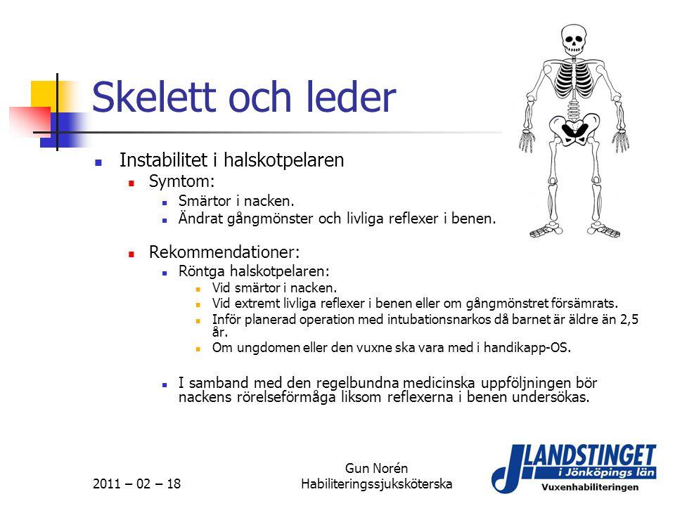 2011 – 02 – 18 Gun Norén Habiliteringssjuksköterska Skelett och leder  Instabilitet i halskotpelaren  Symtom:  Smärtor i nacken.  Ändrat gångmönst