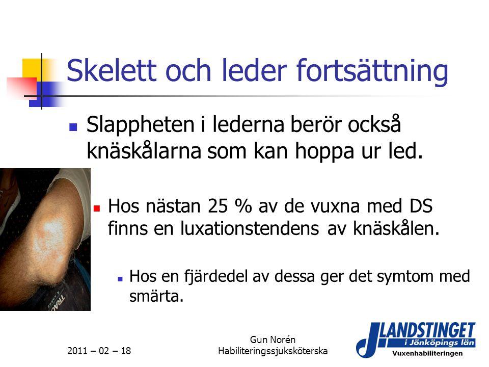 2011 – 02 – 18 Gun Norén Habiliteringssjuksköterska Skelett och leder fortsättning  Slappheten i lederna berör också knäskålarna som kan hoppa ur led