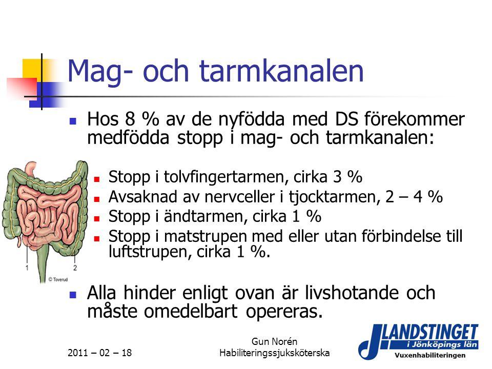 2011 – 02 – 18 Gun Norén Habiliteringssjuksköterska Mag- och tarmkanalen  Hos 8 % av de nyfödda med DS förekommer medfödda stopp i mag- och tarmkanal
