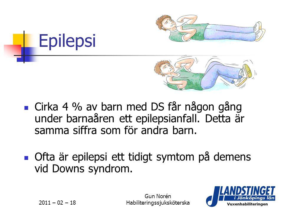 2011 – 02 – 18 Gun Norén Habiliteringssjuksköterska Epilepsi  Cirka 4 % av barn med DS får någon gång under barnaåren ett epilepsianfall. Detta är sa