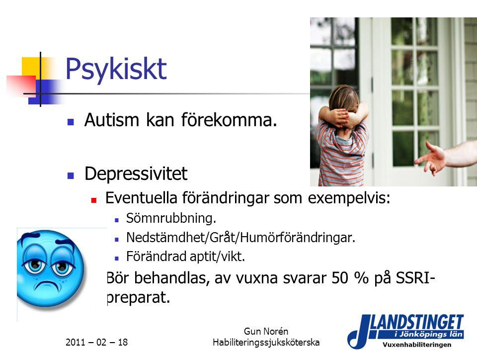 2011 – 02 – 18 Gun Norén Habiliteringssjuksköterska Psykiskt  Autism kan förekomma.  Depressivitet  Eventuella förändringar som exempelvis:  Sömnr