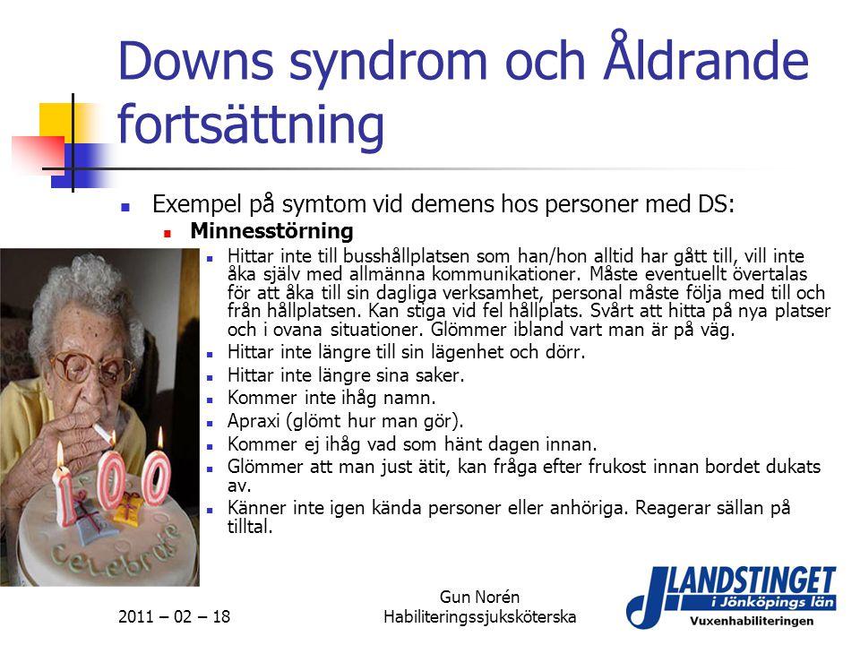 2011 – 02 – 18 Gun Norén Habiliteringssjuksköterska Downs syndrom och Åldrande fortsättning  Exempel på symtom vid demens hos personer med DS:  Minn