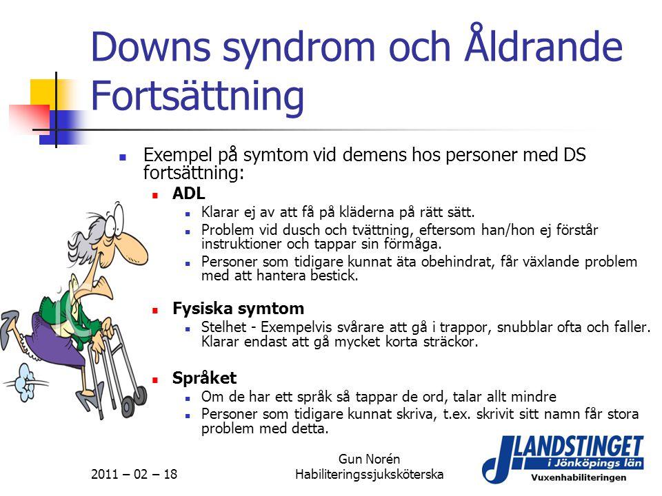2011 – 02 – 18 Gun Norén Habiliteringssjuksköterska Downs syndrom och Åldrande Fortsättning  Exempel på symtom vid demens hos personer med DS fortsät