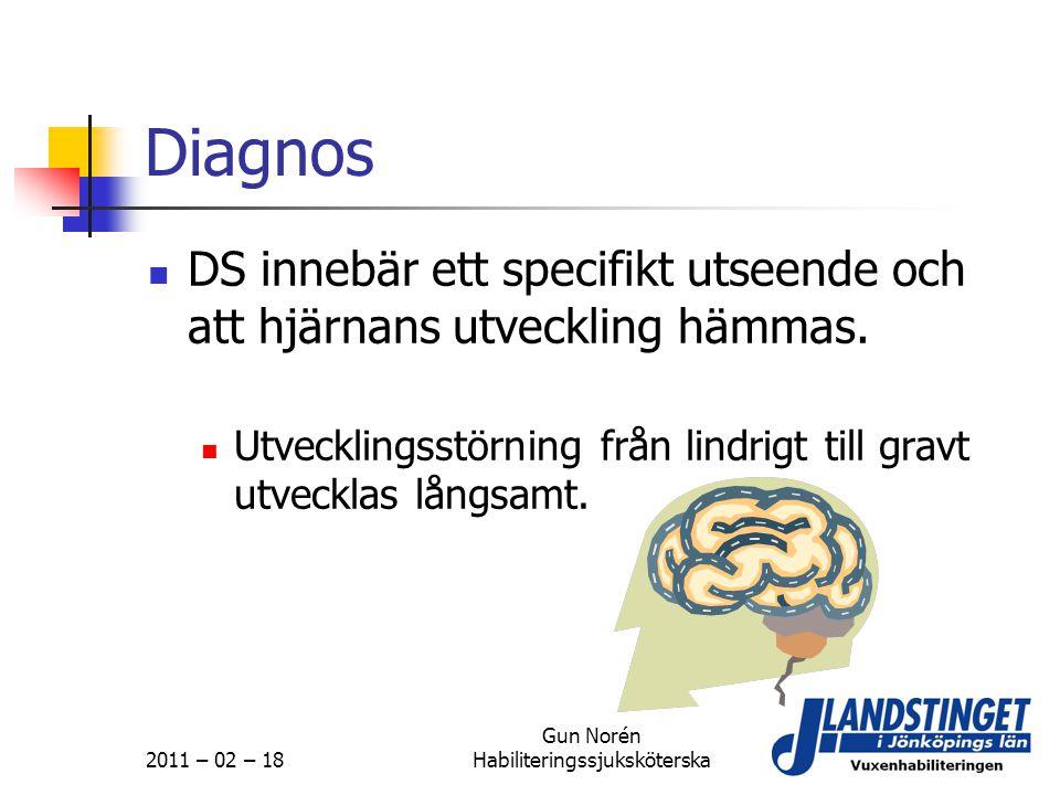 2011 – 02 – 18 Gun Norén Habiliteringssjuksköterska Diagnos  DS innebär ett specifikt utseende och att hjärnans utveckling hämmas.  Utvecklingsstörn