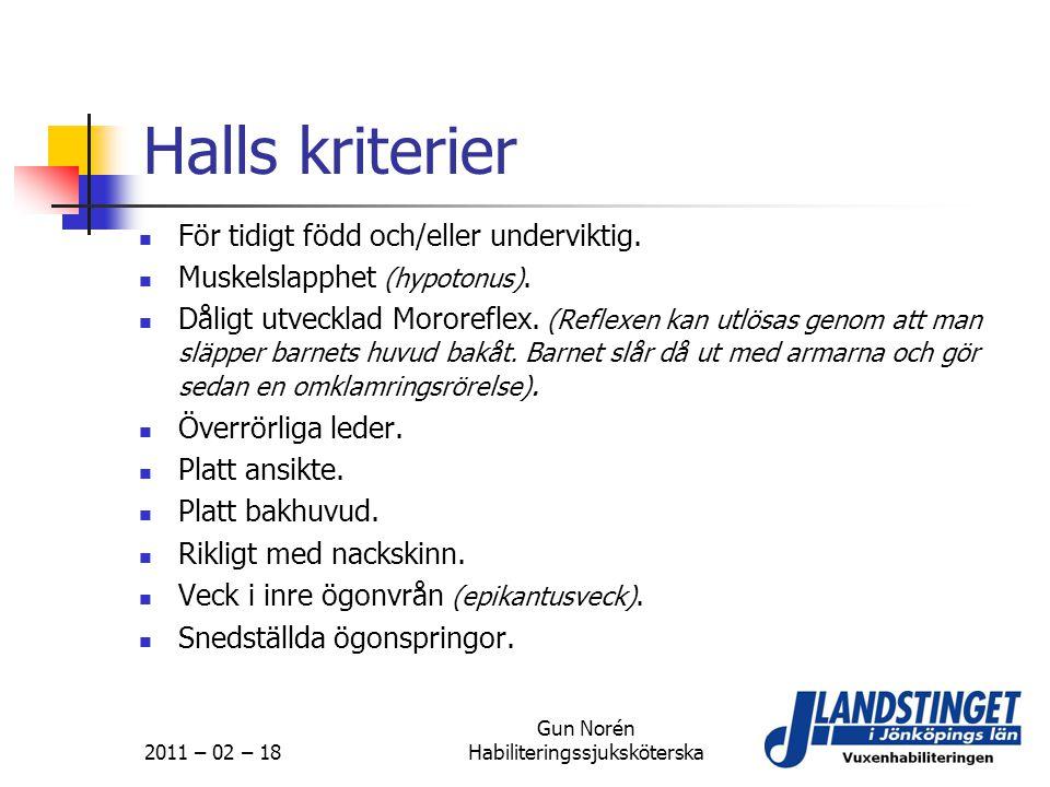 2011 – 02 – 18 Gun Norén Habiliteringssjuksköterska Halls kriterier  För tidigt född och/eller underviktig.  Muskelslapphet (hypotonus).  Dåligt ut