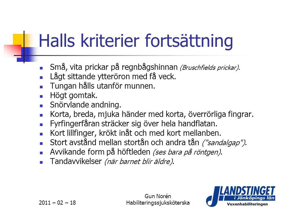 2011 – 02 – 18 Gun Norén Habiliteringssjuksköterska Halls kriterier fortsättning  Små, vita prickar på regnbågshinnan (Bruschfields prickar).  Lågt