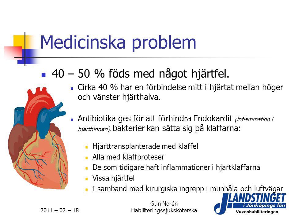 2011 – 02 – 18 Gun Norén Habiliteringssjuksköterska Medicinska problem  40 – 50 % föds med något hjärtfel.  Cirka 40 % har en förbindelse mitt i hjä
