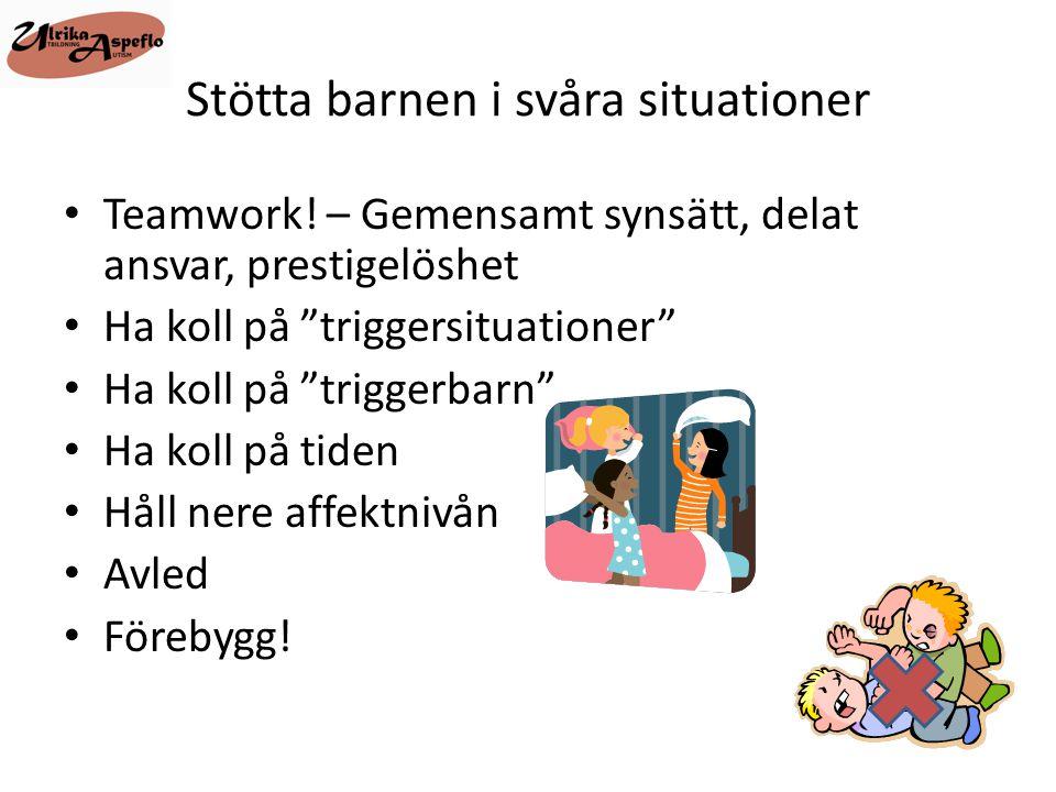"""Stötta barnen i svåra situationer • Teamwork! – Gemensamt synsätt, delat ansvar, prestigelöshet • Ha koll på """"triggersituationer"""" • Ha koll på """"trigge"""