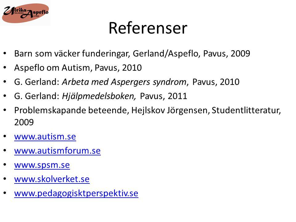 Referenser • Barn som väcker funderingar, Gerland/Aspeflo, Pavus, 2009 • Aspeflo om Autism, Pavus, 2010 • G. Gerland: Arbeta med Aspergers syndrom, Pa