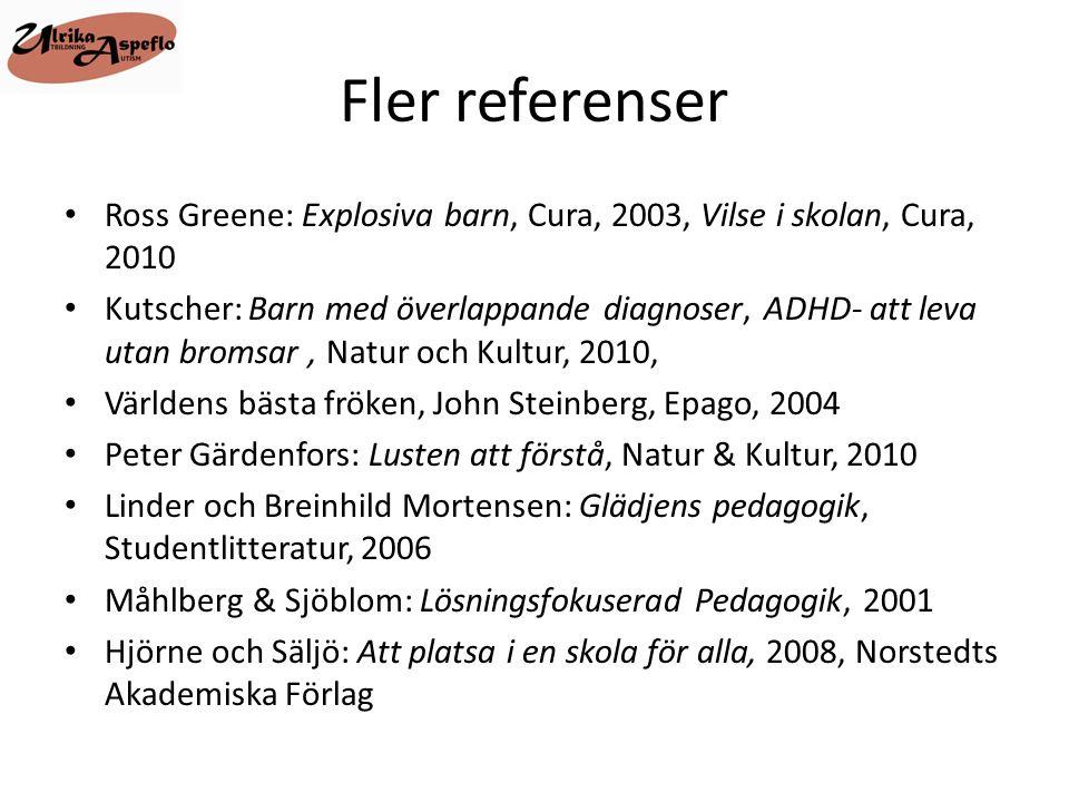 Fler referenser • Ross Greene: Explosiva barn, Cura, 2003, Vilse i skolan, Cura, 2010 • Kutscher: Barn med överlappande diagnoser, ADHD- att leva utan
