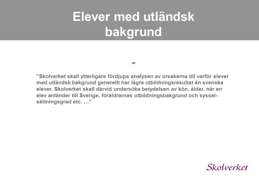 Elever med utländsk bakgrund - Skolverket skall ytterligare fördjupa analysen av orsakerna till varför elever med utländsk bakgrund generellt har lägre utbildningsresultat än svenska elever.