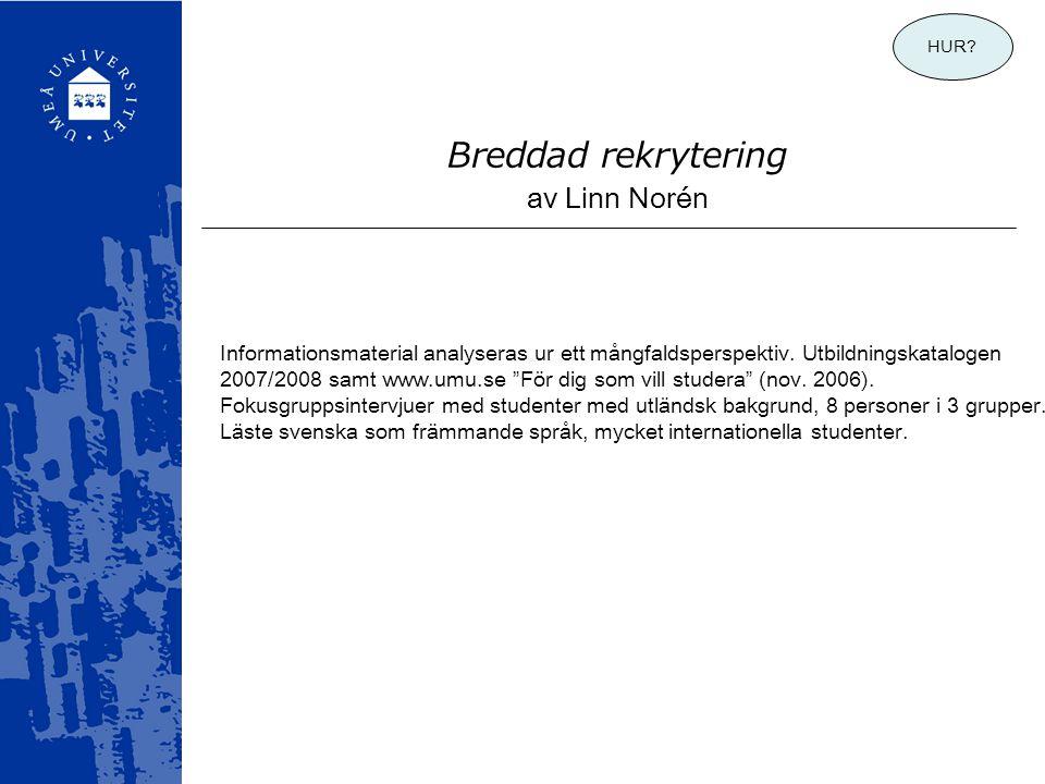 """Breddad rekrytering av Linn Norén Informationsmaterial analyseras ur ett mångfaldsperspektiv. Utbildningskatalogen 2007/2008 samt www.umu.se """"För dig"""