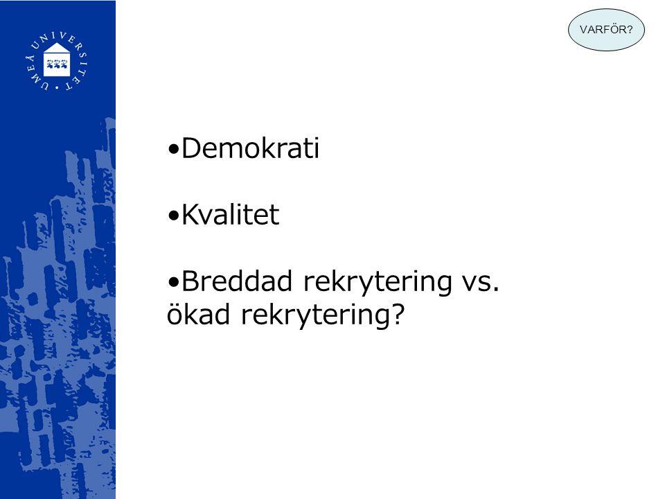 VARFÖR? •Demokrati •Kvalitet •Breddad rekrytering vs. ökad rekrytering?