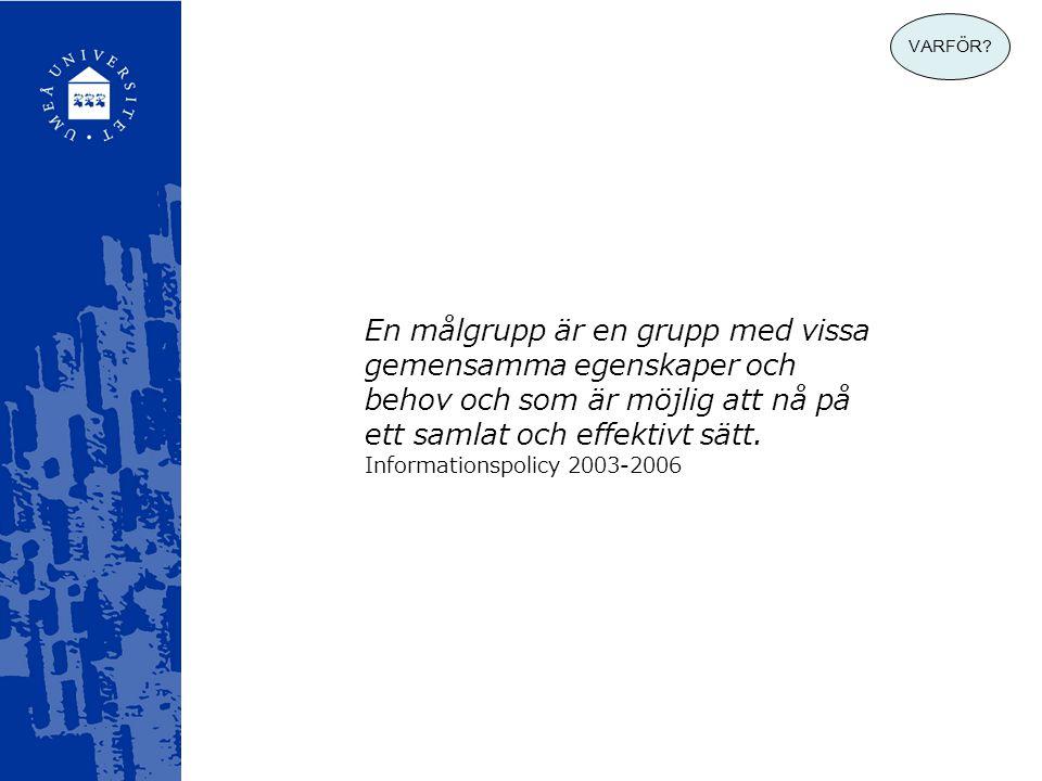 En målgrupp är en grupp med vissa gemensamma egenskaper och behov och som är möjlig att nå på ett samlat och effektivt sätt. Informationspolicy 2003-2