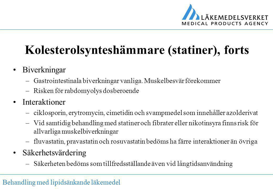Behandling med lipidsänkande läkemedel Kolesterolsynteshämmare (statiner), forts •Biverkningar –Gastrointestinala biverkningar vanliga. Muskelbesvär f
