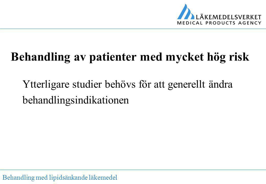 Behandling med lipidsänkande läkemedel Behandling av patienter med mycket hög risk Ytterligare studier behövs för att generellt ändra behandlingsindik