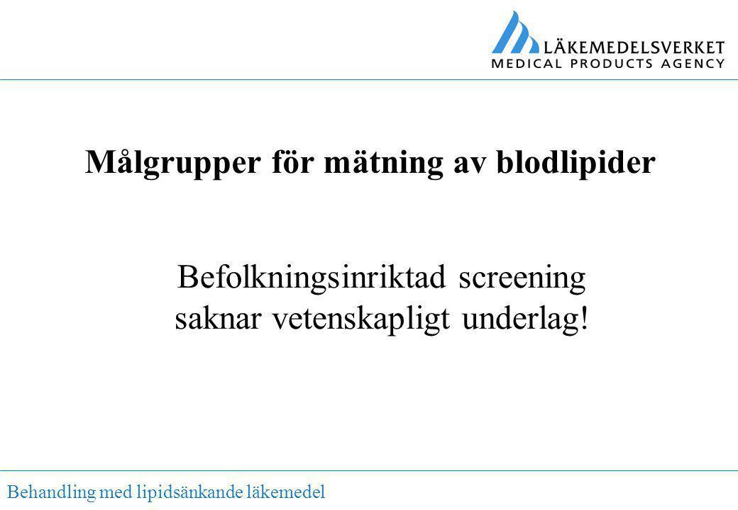 Behandling med lipidsänkande läkemedel Befolkningsinriktad screening saknar vetenskapligt underlag! Målgrupper för mätning av blodlipider