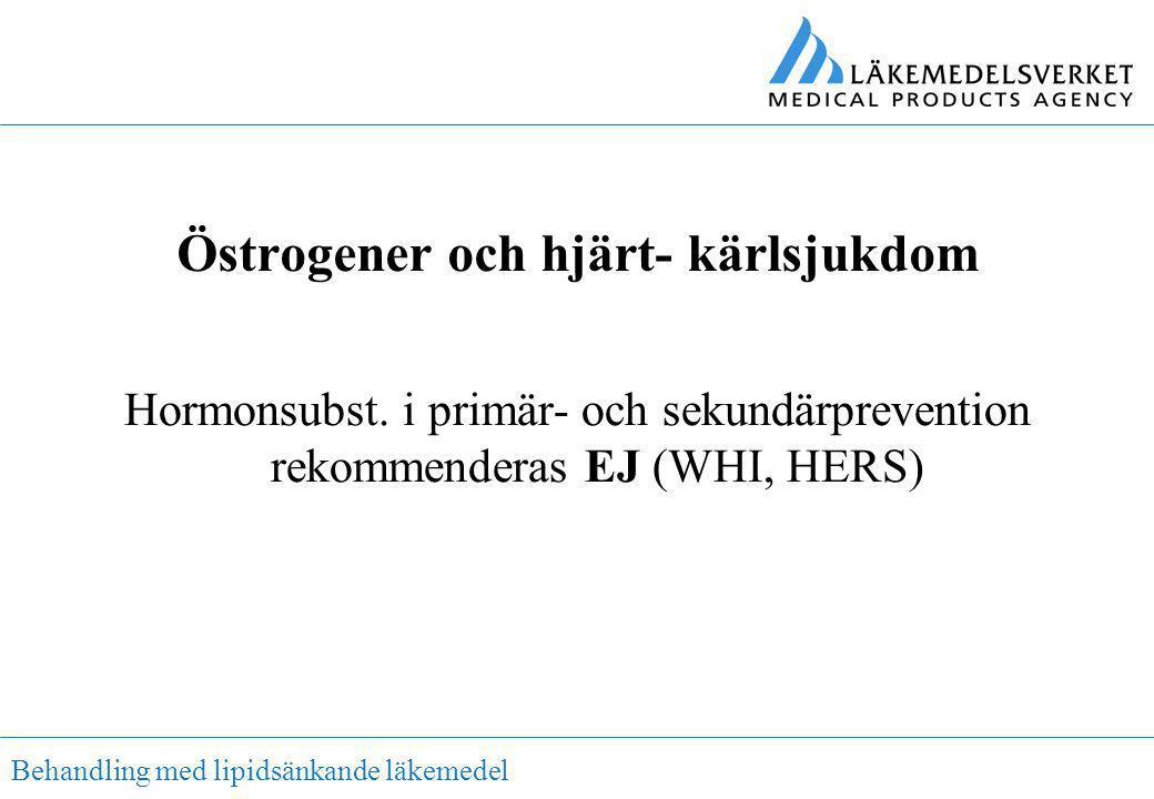 Behandling med lipidsänkande läkemedel Östrogener och hjärt- kärlsjukdom Hormonsubst. i primär- och sekundärprevention rekommenderas EJ (WHI, HERS)