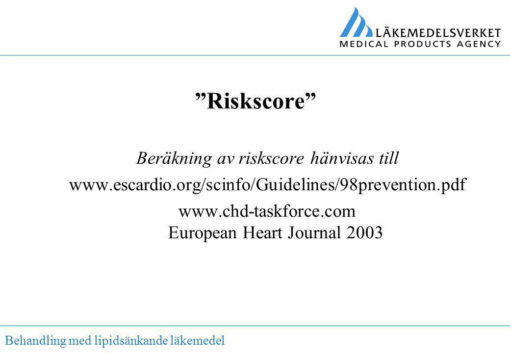 """Behandling med lipidsänkande läkemedel """"Riskscore"""" Beräkning av riskscore hänvisas till www.escardio.org/scinfo/Guidelines/98prevention.pdf www.chd-ta"""