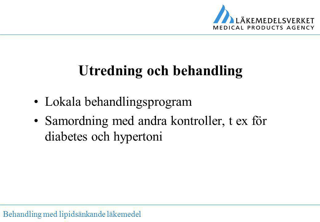 Behandling med lipidsänkande läkemedel Utredning och behandling •Lokala behandlingsprogram •Samordning med andra kontroller, t ex för diabetes och hyp