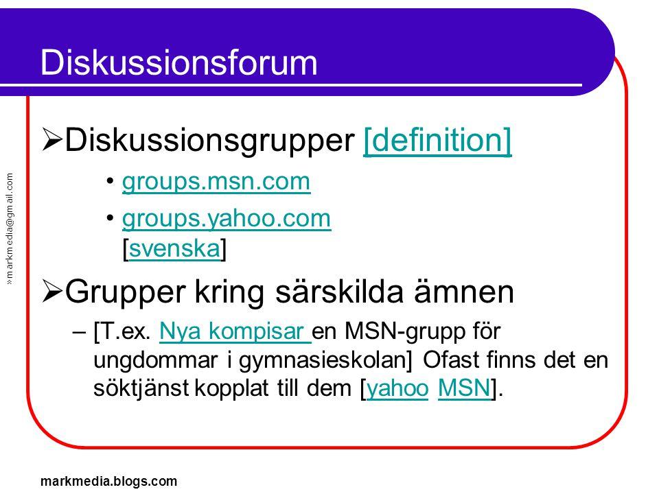 »markmedia@gmail.com markmedia.blogs.com Diskussionsforum  Diskussionsgrupper [definition][definition] •groups.msn.comgroups.msn.com •groups.yahoo.co